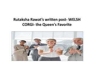 Rutaksha Rawat's written post- WELSH CORGI- the Queen's Favo