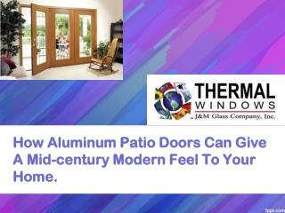 How Aluminum Patio Doors Can Give A  Mid-century Modern Feel
