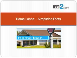 Home Loans – Simplified Facts