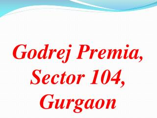 Godrej Premia Tower- For Sale At Sector 104 Gurgaon