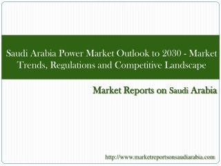 Saudi Arabia Power Market Outlook to 2030 - Market Trends,