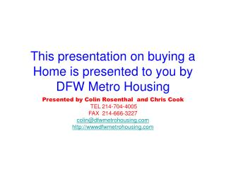 This presentation on buying a Home is presented to you by DFW Metro Housing