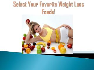 Select your favorite weight loss foods!