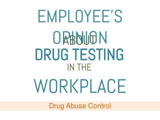 Employees Opinion about Drug Testing in the Workplace