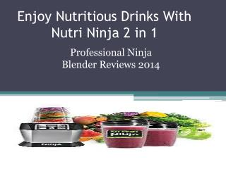 Enjoy Nutritious Drinks With Nutri Ninja 2 in 1