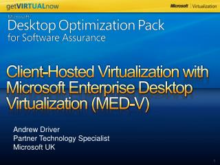Client-Hosted Virtualization  with Microsoft Enterprise Desktop Virtualization (MED-V)