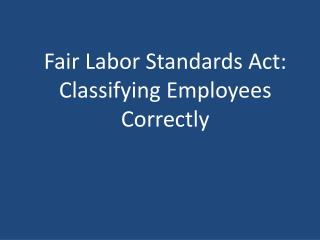 Fair Labor Standards Act: Classifying Employees Correctly