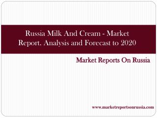 Russia: Milk And Cream - Market Report. Analysis and Forecas