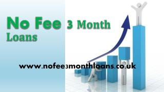 Loans Over 3 Months @www.nofee3monthloans.co.uk