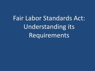 Fair Labor Standards Act: Understanding its Requirements