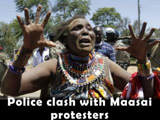 Police clash with Maasai protesters
