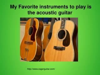 My Favorite instruments to play is the acoustic guitar
