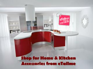 Shop for Home & Kitchen Accessories from eTailme