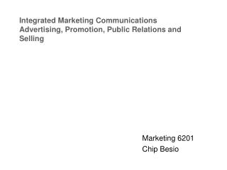 Integrated Marketing Communications Advertising, Promotion, Public Relations and Selling
