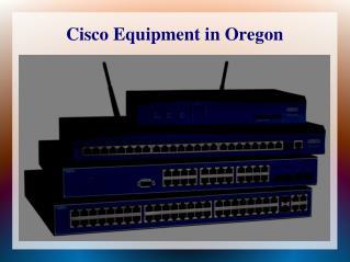 Cisco Equipment in Oregon