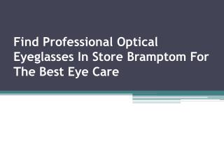 Find Professional Optical Eyeglasses In Store Bramptom For T