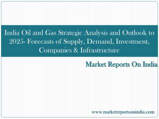 India Oil and Gas Strategic Analysis and Outlook to 2025