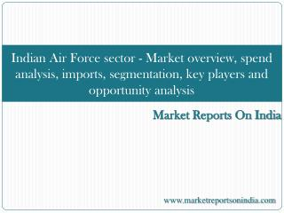 Indian Air Force sector - Market overview, spend analysis