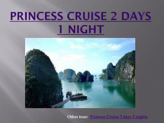 Princess Cruise 2 days in Halong bay