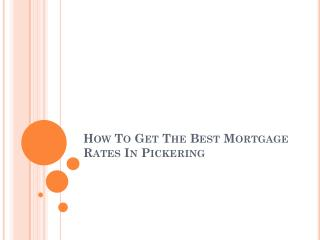 How To Get The Best Mortgage Rates In Pickering