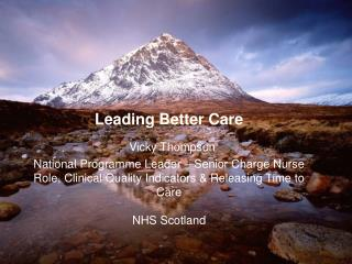 Leading Better Care  Vicky Thompson National Programme Leader   Senior Charge Nurse Role, Clinical Quality Indicators  R