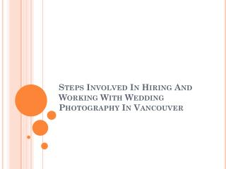 Steps Involved In Hiring And Working With Wedding Photograph
