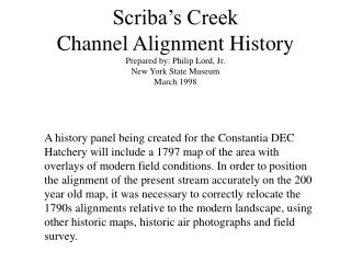 Scriba s Creek  Channel Alignment History Prepared by: Philip Lord, Jr. New York State Museum March 1998