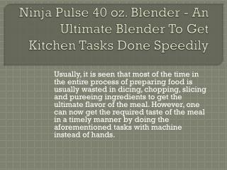 Ninja Pulse 40 oz. Blender - An Ultimate Blender To Get Kitc