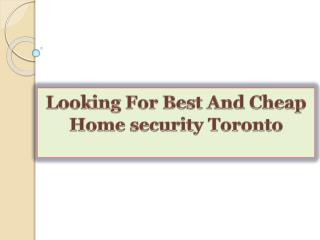 Looking For Best And Cheap Home security Toronto