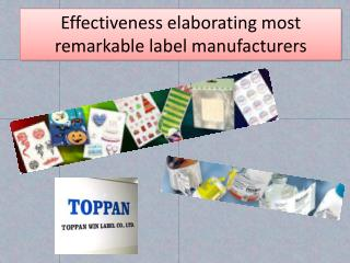 Effectiveness elaborating most remarkable label manufacturer