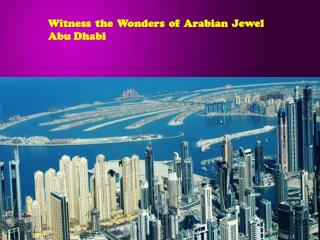 Witness the Wonders of Arabian Jewel Abu Dhabi