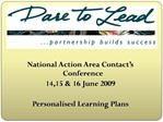 National Action Area Contact s Conference 14,15  16 June 2009  Personalised Learning Plans