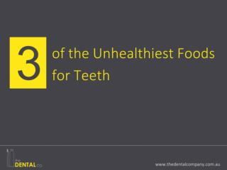 Three of the Unhealthiest Foods for Teeth