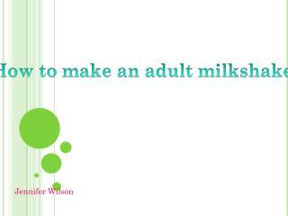 Adult milkshake