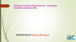 Parkroyal Yangon Hotel Myanmar- Conveying Excellent staying