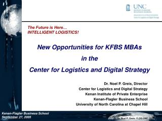 Dr. Noel P. Greis, Director Center for Logistics and Digital Strategy Kenan Institute of Private Enterprise Kenan-Flagle