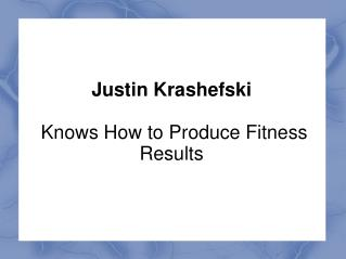 Justin Krashefski Knows How to Produce Fitness Results