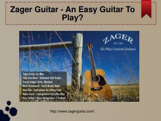Zager Guitar - An Easy Guitar To Play?