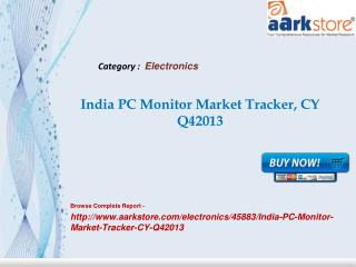 Aarkstore - India PC Monitor Market Tracker, CY Q42013