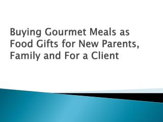 Buying Gourmet Meals as Food Gifts for New Parents