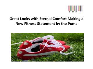 Eternal Comfort Making a New Fitness Statement by the Puma