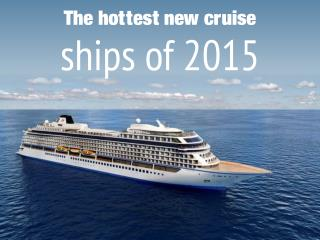 The hottest new cruise ships of 2015