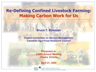 Re-Defining Confined Livestock Farming: Making Carbon Work for Us   Bruce T. Bowman  Expert Committee on Manure Manageme