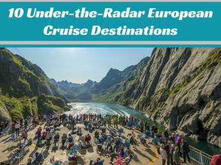 10 Under-the-Radar European Cruise Destinations