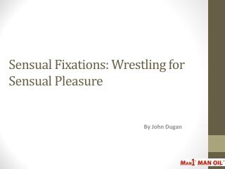Sensual Fixations: Wrestling for Sensual Pleasure