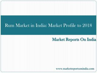 Rum Market in India: Market Profile to 2018