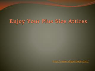 Enjoy Your Plus Size Attires