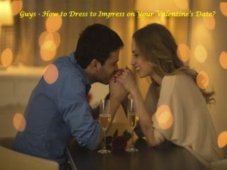 Guys - How to Dress to Impress on Your Valentine's Date?