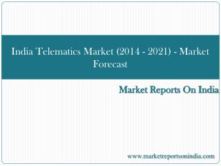 India Telematics Market (2014 - 2021) - Market Forecast