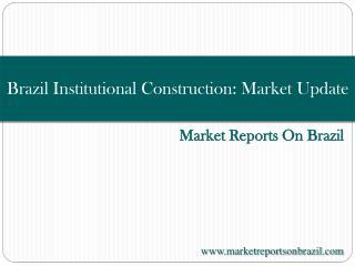Brazil Institutional Construction: Market Update